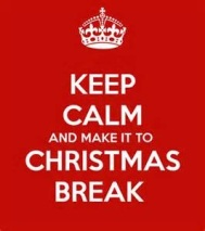 Keep Calm and make it to Christmas Break